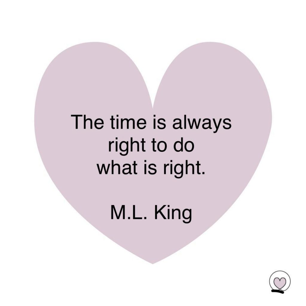 Thet time is always right to do the right thing